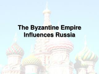 The Byzantine Empire Influences Russia