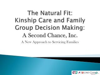 The Natural Fit: Kinship Care and Family Group Decision Making:  A Second Chance, Inc.