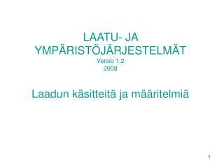 LAATU- JA YMPÄRISTÖJÄRJESTELMÄT Versio 1.2 2008 Laadun käsitteitä ja määritelmiä