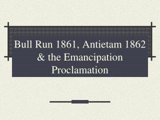 Bull Run 1861, Antietam 1862 & the Emancipation Proclamation