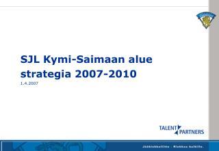 SJL Kymi-Saimaan alue strategia 2007-2010 1.4.2007