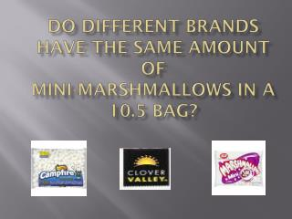 Do Different Brands have the Same Amount of  Mini-marshmallows in a 10.5 Bag?