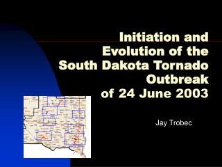 Initiation and Evolution of the  South Dakota Tornado Outbreak  of 24 June 2003