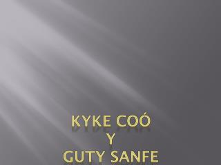 Kyke coó y  guty sanfe
