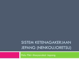 Sistem Ketenagakerjaan jepang  ( nenkoujoretsu )