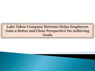 Lake Tahoe Company Retreats Helps Employees Gain a Better an