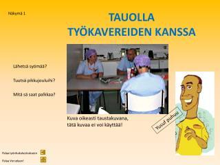 TAUOLLA  TY�KAVEREIDEN KANSSA