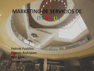 MARKETING DE SERVICIOS DE  C ITY M A L L .