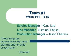 Team #1 Week 4/11 – 4/15
