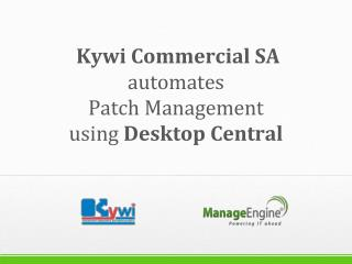 Kywi  Commercial SA  automates  Patch Management using  Desktop Central