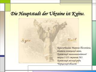 Die Hauptstadt der Ukraine ist Kyjiw.