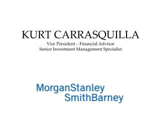 KURT CARRASQUILLA Vice President – Financial Advisor Senior Investment Management Specialist