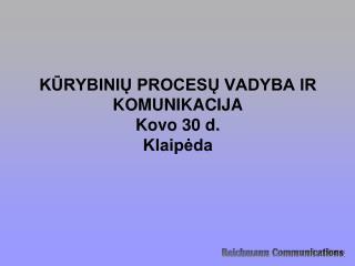 KŪRYBINIŲ PROCESŲ VADYBA IR KOMUNIKACIJA Kovo 30 d. Klaipėda