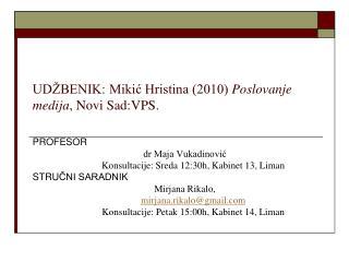 UDŽBENIK: Mikić Hristina (2010)  Poslovanje medija , Novi Sad:VPS.