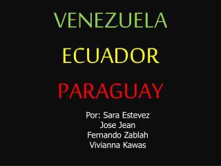 VENEZUELA ECUADOR PARAGUAY