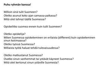 Puhu ryhmän kanssa! Milloin sinä tulit Suomeen?  Oletko asunut koko ajan samassa paikassa?