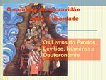 Os Livros do  xodos, Lev tico, N meros e Deuteron mio