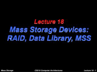 Lecture 18 Mass Storage Devices: RAID, Data Library, MSS