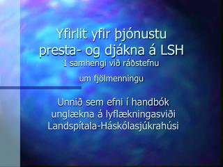 Yfirlit yfir þjónustu  presta- og djákna á LSH Í samhengi við rá ð stefnu  um fjölmenningu