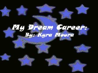 My Dream Career: By: Kyra Moura
