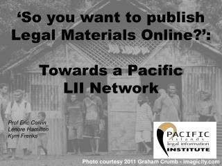 'So you want to publish Legal Materials Online?':  Towards a Pacific  LII Network