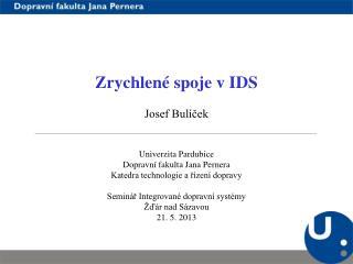 Zrychlené spoje v IDS Josef Bulíček Univerzita Pardubice Dopravní fakulta Jana Pernera