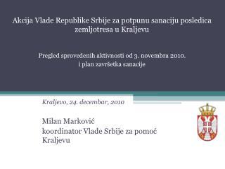 Kraljevo, 24. decembar, 2010 Milan Markovi ć koordinator Vlade Srbije za pomoć Kraljevu