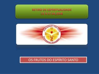 RETIRO DE ESPIRITUALIDADE 25 A 27.04,2008