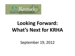 Looking Forward:   What's Next for KRHA September 19, 2012