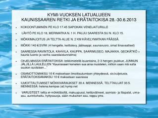 KYMI-VUOKSEN LATUALUEEN  KAUNISSAAREN RETKI JA ERÄTAITOKISA 28.-30.6.2013
