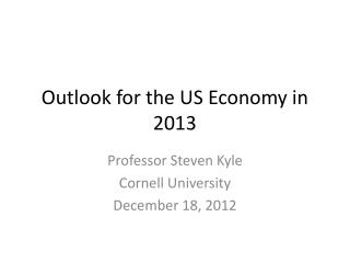 Outlook for the US Economy in 2013