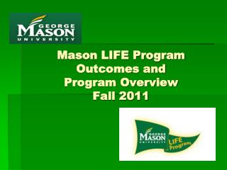 Mason LIFE Program Outcomes and Program Overview  Fall 2011