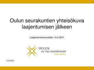 Oulun seurakuntien yhteisökuva laajentumisen jälkeen Laajentumisneuvottelu 14.4.2011