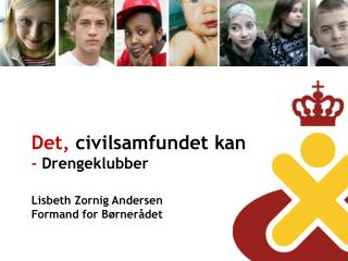 Det,  civilsamfundet kan -  Drengeklubber Lisbeth Zornig Andersen Formand for B�rner�det