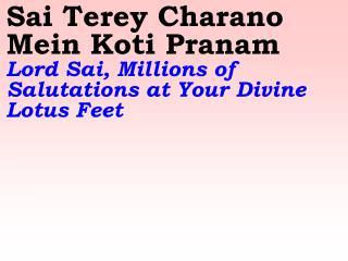 Sai Terey Charano Mein Koti Pranam    Lord Sai, Millions of Salutations at Your Divine Lotus Feet