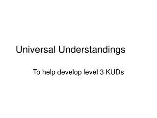 Universal Understandings