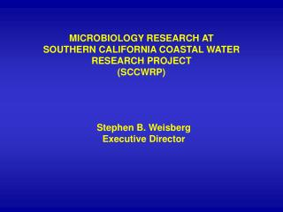 MICROBIOLOGY RESEARCH AT SOUTHERN CALIFORNIA COASTAL WATER RESEARCH PROJECT (SCCWRP)