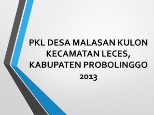 PKL DESA MALASAN KULON KECAMATAN LECES, KABUPATEN PROBOLINGGO 2013