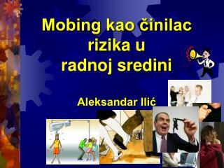 Mobing kao činilac  rizika u  radnoj sredini Aleksandar Ilić