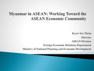 Myanmar in ASEAN: Working Toward the ASEAN Economic Community