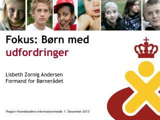 Fokus: Børn med  udfordringer Lisbeth Zornig Andersen Formand for Børnerådet