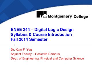 ENEE 244 – Digital Logic Design Syllabus & Course Introduction Fall 2014 Semester