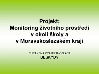 Projekt:  Monitoring životního prostředí vokolí školy a vMoravskoslezském kraji
