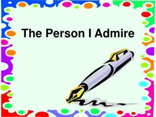 The Person I Admire