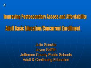 Julie Scoskie Joyce Griffith Jefferson County Public Schools Adult & Continuing Education