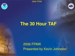 The 30 Hour TAF