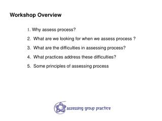 1. Why assess process 2.  What are we looking for when we assess process  3.  What are the difficulties in assessing pro