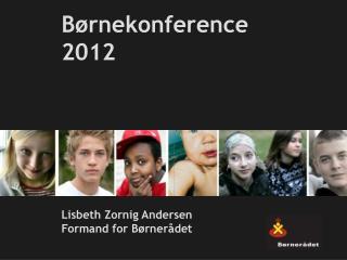 Børnekonference 2012 Lisbeth Zornig Andersen Formand for Børnerådet