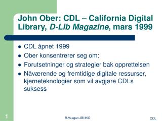 John Ober: CDL – California Digital Library,  D-Lib Magazine , mars 1999