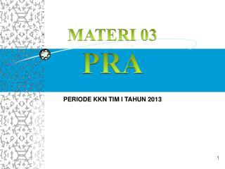 MATERI 03 PRA PERIODE KKN TIM  I  TAHUN 2013